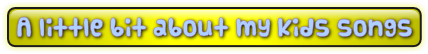 Button on home page linking to a different webpage which will tell you a little bit about my kids songs- Scott Welcomme